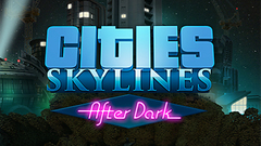 Cities: Skylines - After Dark