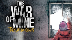 This War of Mine - The Little Ones DLC
