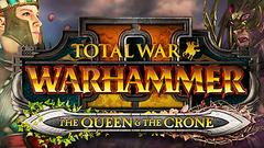 Total War™: WARHAMMER® II - The Queen & The Crone