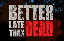 Better Late Than DEAD (early access)