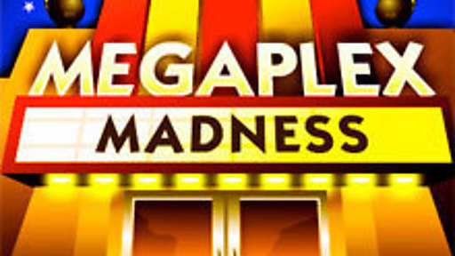 Megaplex Madness - Now Playing